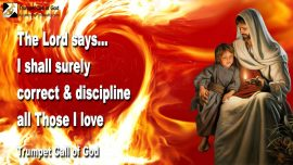 2004-12-11 - Gods Correction is Love-Gods Discipline is Love-I correct all Those I love-Trumpet Call of God