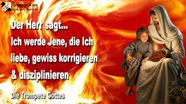 2004-12-11 - Korrektur Gottes ist Liebe-Disziplinierung Gottes ist Liebe-Ich korrigiere Alle die ich liebe-Trompete Gottes