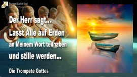 2008-04-24 - Lasst alle auf Erden am Wort Gottes teilhaben und stille werden-Die Trompete Gottes