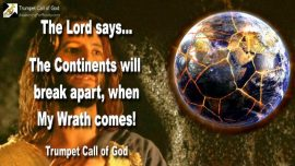 2011-06-11 - Warning from God-Word of the Lord-Continents break apart-Wrath of God- Trumpet Call of God