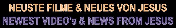 Neuste Filme und Neues von Jesus_Newest Videos and News from Jesus