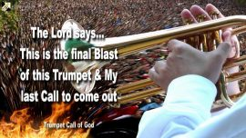 2010-10-06 - The final Blast of this Trumpet-My last Call to come out-Trumpet Call of God