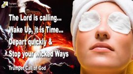 2009-12-08 - Wake up-It is Time-Depart from wicked Ways-Wickedness-Falsehood-Hypocrisy-Trumpet Call of God